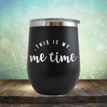 This is my ME Time - Wine Tumbler
