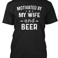 Motivated By My Wife And Beer Shirt