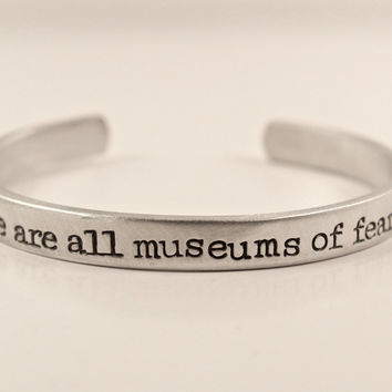 We are all museums of fear - Cuff Bracelet - Your choice of pure aluminum, copper, brass or sterling silver