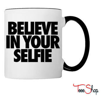 Believe In Your Selfie selfie Coffee & Tea Mug