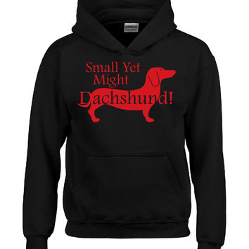 Small Yet Might Dachshund - Hoodie