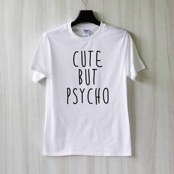 Cute But Psycho Shirt T Shirt Tee Top TShirt – Size XS S M L XL