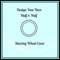 Design Your Own Half n' Half Steering Wheel Cover, Custom Made in USA, Cute Girly Cotton Car Wheel Cover, Personalized