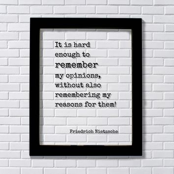 Friedrich Nietzsche - Floating Quote - It is hard enough to remember my opinions, without also remembering my reasons for them!