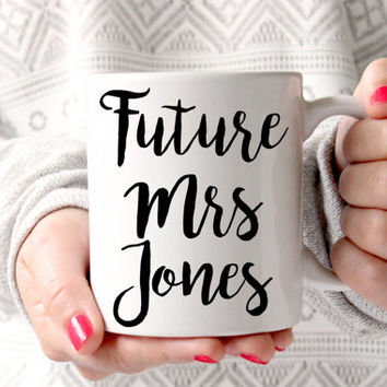 Future Mrs - CUSTOM Engagement Mugs - Gift for Bride to be - Personalized Mug for Her - Coffee Cup - 11 oz Mug