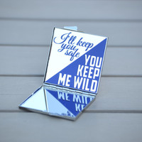 Love quote compact mirror | I'll keep you safe. You keep me wild | Gift idea for girlfriend or wife