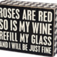 Roses are red so is my wine refill my glass and I will be just fine. Box sign