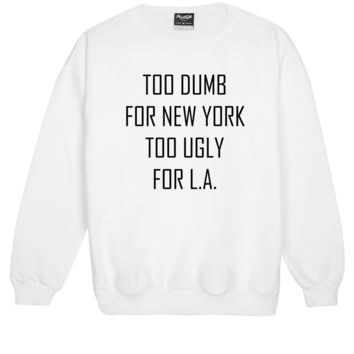 TOO DUMB FOR NY SWEATER