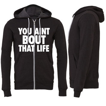 You Aint Bout That Life Zipper Hoodie