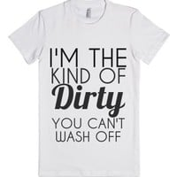 I'm The Kind Of Dirty You Can't Wash Off-Female White T-Shirt