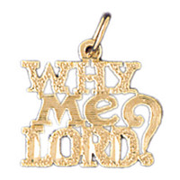 14K GOLD SAYING CHARM - WHY ME LORD ? #10510