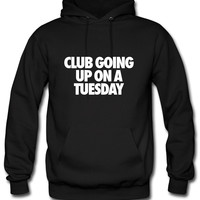 Club Going Up On A Tuesday Hoodie