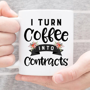 Coffee Mug | I Turn Coffee Into Contracts | Funny Mug | Realtor Mug | Gift For Real Estate Agent | Realtor Gift | Mortgage Broker Mug