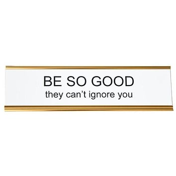 Be So Good They Can't Ignore You Office Nameplate in Woodtone and White