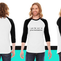 I Put the PRO in Procrastination American Apparel Unisex 3/4 Sleeve T-Shirt
