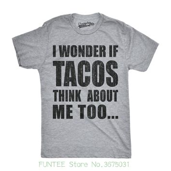 Men T-shirt Cotton 100% Mens I Wonder If Tacos Think About Me Too Funny Taco Tuesday Cinco De Mayo T Shi