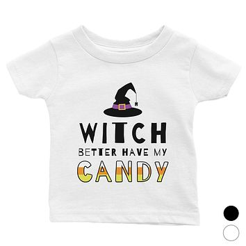 Witch Better Have My Candy Baby Gift Tee