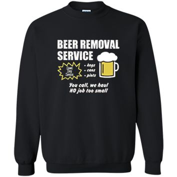 Funny Beer removal service beer drinking t-shirt Printed Crewneck Pullover Sweatshirt