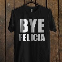 Bye Felicia T Shirt  Mens T shirt and Womens T shirt *