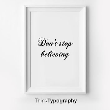 Don't Stop Believing, Inspirational poster, typography art, wall decor, mottos, graphic design, happy words, giclee art, inspiration, love