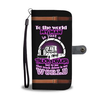 That Truck Driver Is My World Wallet Phone Case