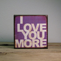 Inspirational Typography Art Block Painting - I Love You More Purple - 1768