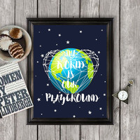 Inspirational Quote Print. The World Is Our Playground. Adventure Art Print. Beautiful Typographic Modern Design.