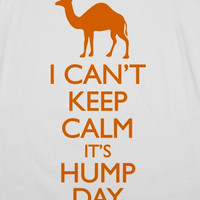 I Can't Keep Calm It's Hump Day (Tank)