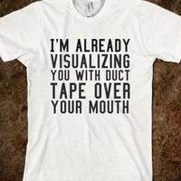 DUCT TAPE OVER YOUR MOUTH. IN MORE STYLES SUCH AS HOODIES, PULLOVER SWEATERS, TANK TOPS AND MORE  (CLICK BUY TO SEE)