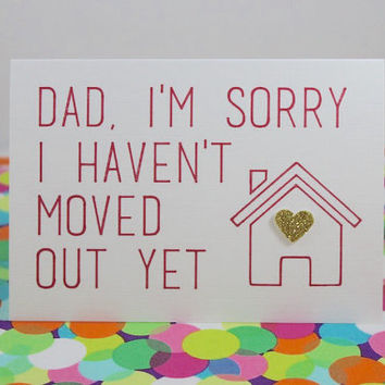 Funny Father's Day card: Dad, I'm sorry I haven't moved out yet. Handmade.