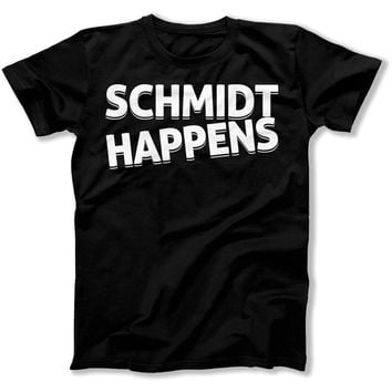 Schmidt Happens - T Shirt