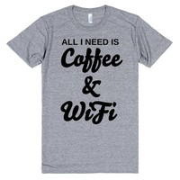 all i need is coffee and wifi | T-Shirt | SKREENED