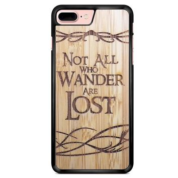 Not All Who Wander Are Lost iPhone 7 Plus Case