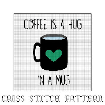Coffee Is A Hug In A Mug Cross Stitch Pattern, Coffee Quotes, Coffee Pattern, Home Decor