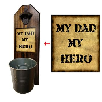 My Dad My Hero Bottle Opener and Cap Catcher, Wall Mounted