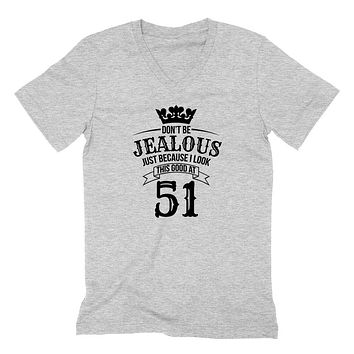 Don't be jealous just because I look this good at 51 birthday gift for friend bff mom dad grandparent  V Neck T Shirt