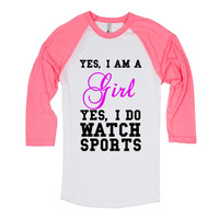 YES I AM A GIRL YES I DO WATCH SPORTS