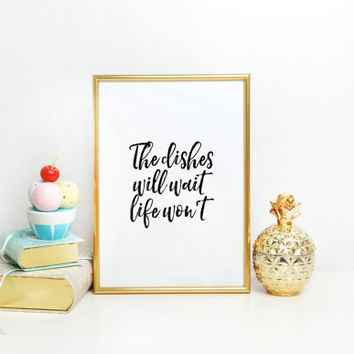 The Dishes Will Wait. Life Won't. - Typography Art Printable - DIGITAL DOWNLOAD - Custom Colors Available Typographic Print Wall ArtWork