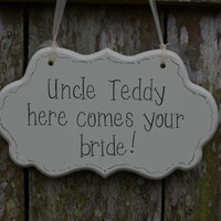 "Wedding Sign, Hand Painted Off White Cottage Chic Flower Girl / Ring Bearer Personalized Uncle Sign, ""Uncle, here comes your bride."""