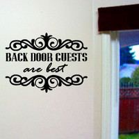 Back Door Guests are Best Vinyl Wall Art Decal.  Perfect for home or gift.