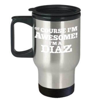 Of Course I'm Awesome I'm a Diaz Travel Mug