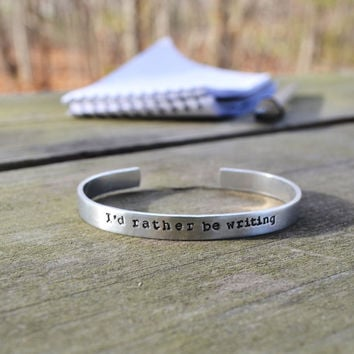 I'd Rather Be Writing Cuff Bracelet - Modern - Writer - Aluminum - Looks Like Silver - Hand Stamped - Rustic - Under 25 - Stocking Stuffer