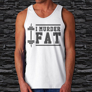 I Murder Fat, Fitnes Mens Tank Top, Funny Mens Tank Top ( Color Available)