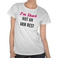 I'm Short Not An Arm Rest Ladies Tees
