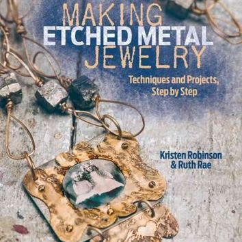 Making Etched Metal Jewelry: Techniques and Projects Step by Step