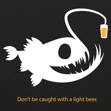 Don't Be Caught with a Light Beer Angler Fish MENS T-Shirt