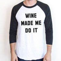 Wine Made Me Do It Raglan