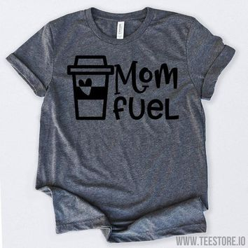 Gifts For Coffee Lovers Mom Fuel Funny Coffee Tshirt Funny Sarcastic Humor Comical Tee | TeeStore.io