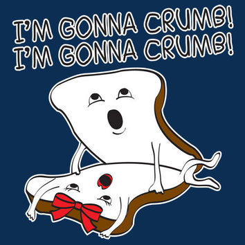 Im Gonna Crumb Tshirt. Great Printed Tshirt For Ladies Mens Style All Sizes And Colors Great Ideas For Xmas Gifts.