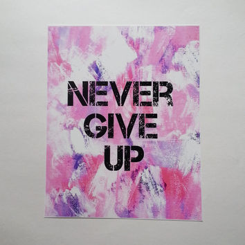 Never give up inspirational quote 8.5 x 11 inch art print for dorm room, girls room, or home decor
